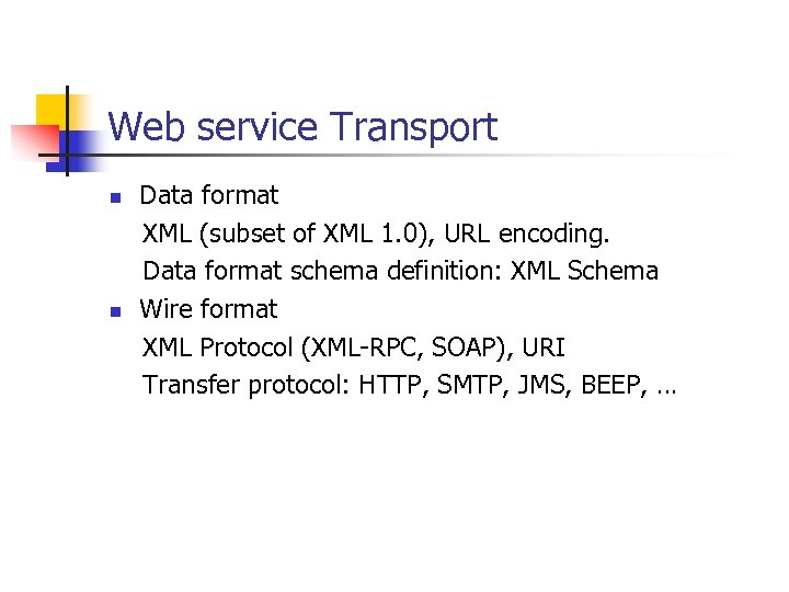 Web service Transport Data format XML (subset of XML 1. 0), URL encoding. Data