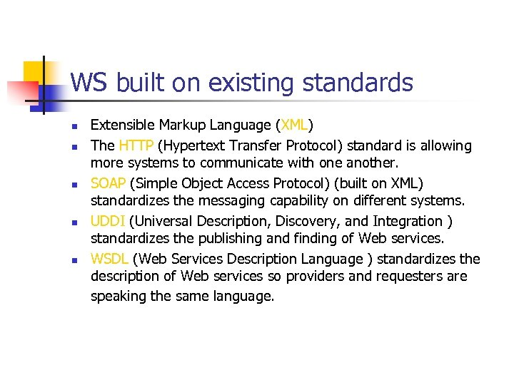 WS built on existing standards n n n Extensible Markup Language (XML) The HTTP