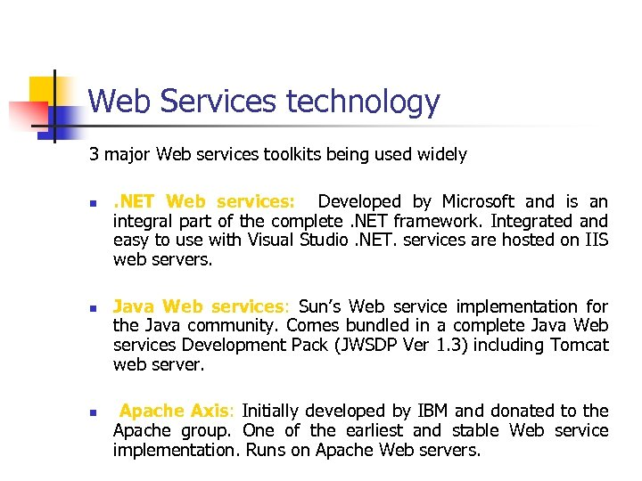 Web Services technology 3 major Web services toolkits being used widely n n n