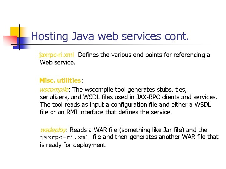 Hosting Java web services cont. jaxrpc-ri. xml: Defines the various end points for referencing