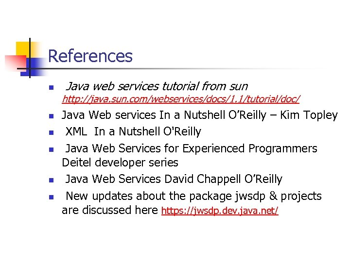 References n Java web services tutorial from sun http: //java. sun. com/webservices/docs/1. 1/tutorial/doc/ n