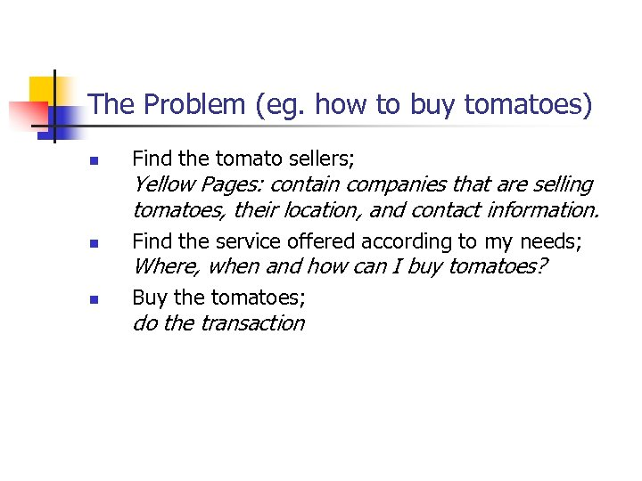 The Problem (eg. how to buy tomatoes) n Find the tomato sellers; Yellow Pages: