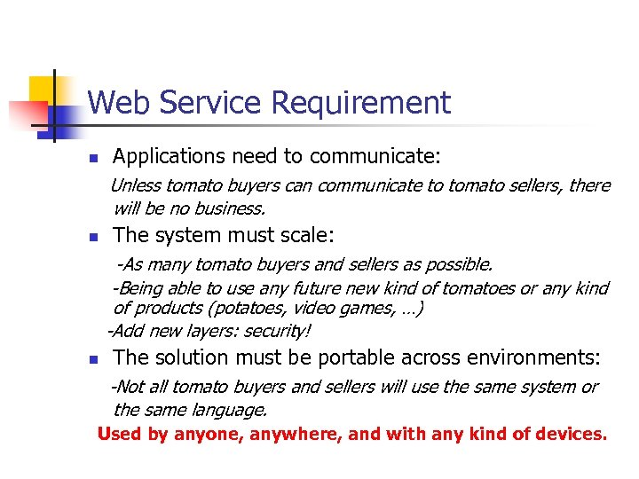Web Service Requirement n Applications need to communicate: Unless tomato buyers can communicate to