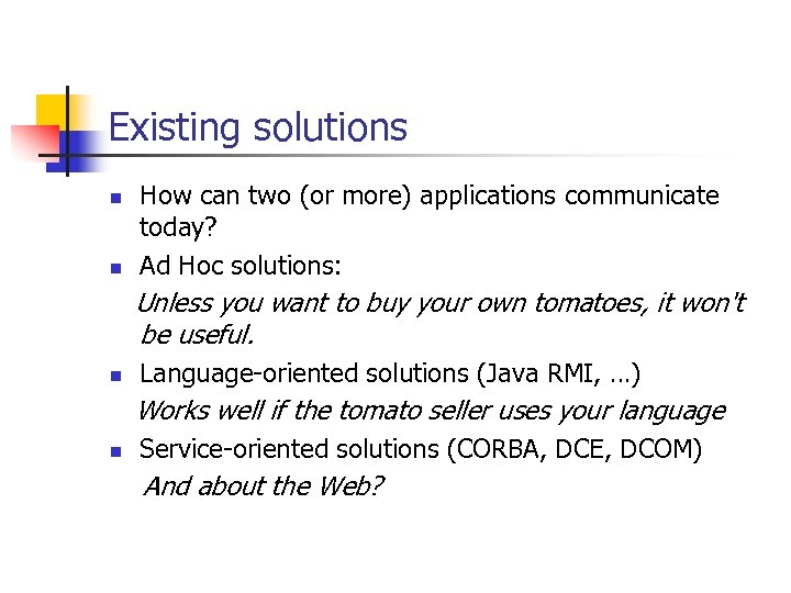 Existing solutions n n How can two (or more) applications communicate today? Ad Hoc