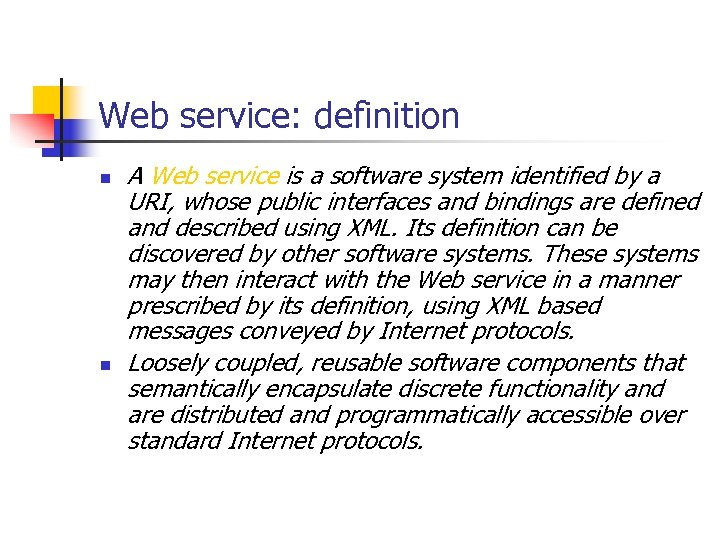 Web service: definition n n A Web service is a software system identified by