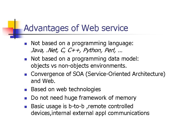 Advantages of Web service n n n Not based on a programming language: Java,