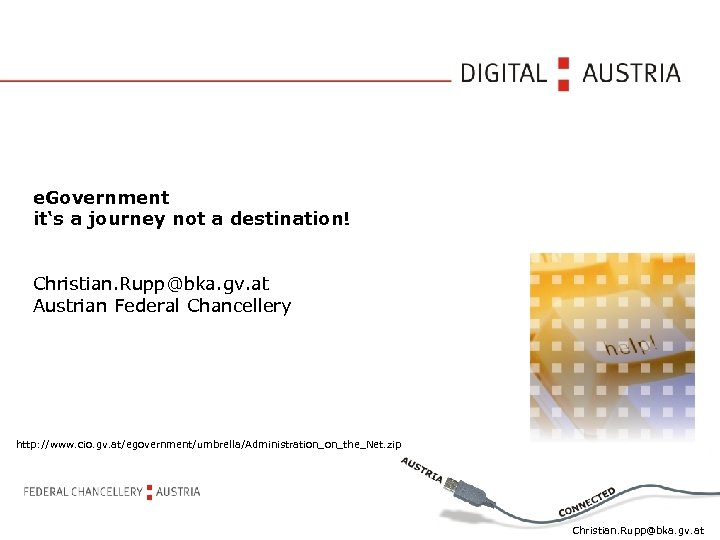 e. Government it's a journey not a destination! Christian. Rupp@bka. gv. at Austrian Federal