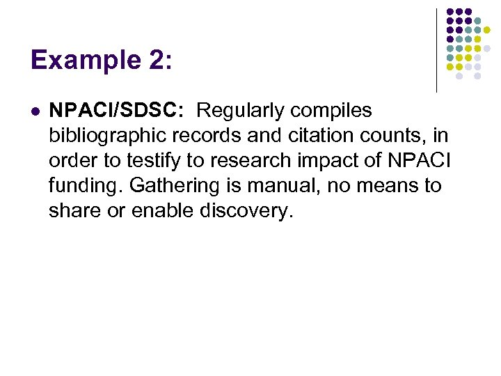 Example 2: l NPACI/SDSC: Regularly compiles bibliographic records and citation counts, in order to