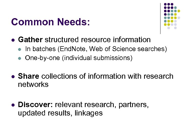 Common Needs: l Gather structured resource information l l In batches (End. Note, Web