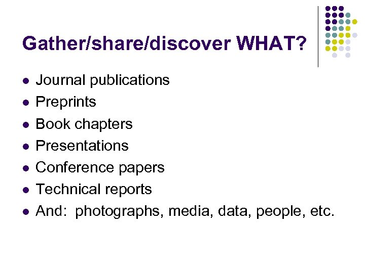 Gather/share/discover WHAT? l l l l Journal publications Preprints Book chapters Presentations Conference papers