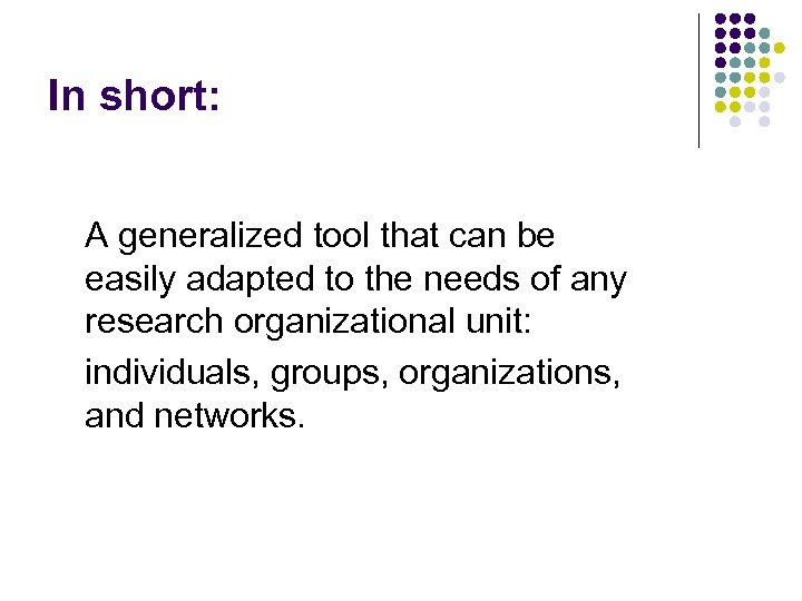 In short: A generalized tool that can be easily adapted to the needs of
