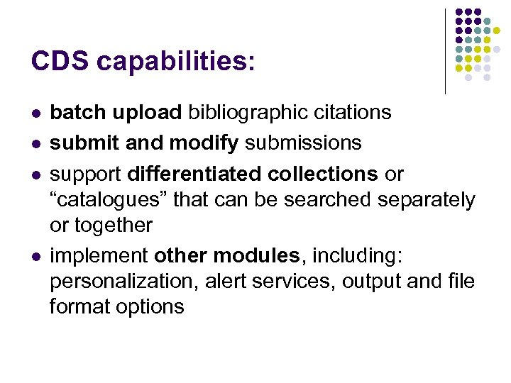 CDS capabilities: l l batch upload bibliographic citations submit and modify submissions support differentiated