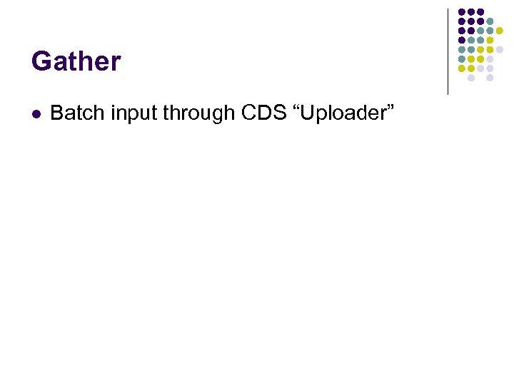 """Gather l Batch input through CDS """"Uploader"""""""