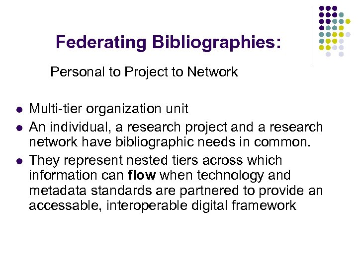 Federating Bibliographies: Personal to Project to Network l l l Multi-tier organization unit An