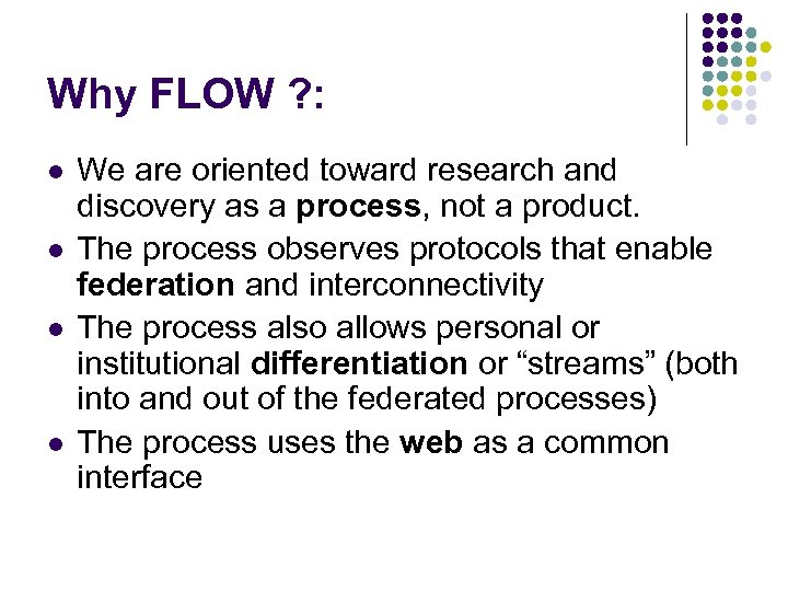 Why FLOW ? : l l We are oriented toward research and discovery as