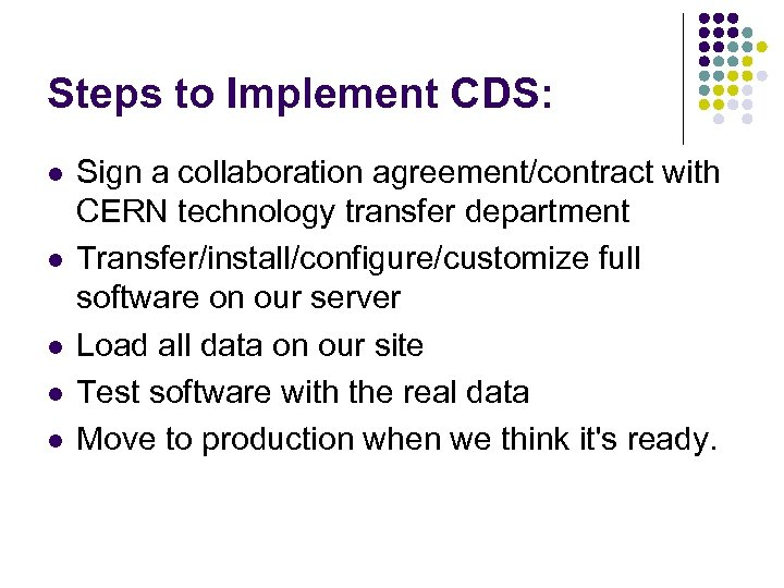 Steps to Implement CDS: l l l Sign a collaboration agreement/contract with CERN technology