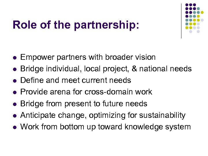Role of the partnership: l l l l Empower partners with broader vision Bridge