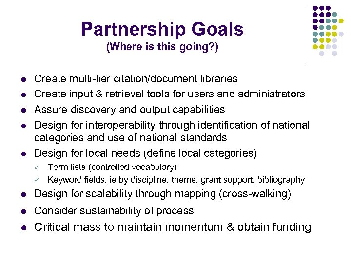 Partnership Goals (Where is this going? ) l l l Create multi-tier citation/document libraries