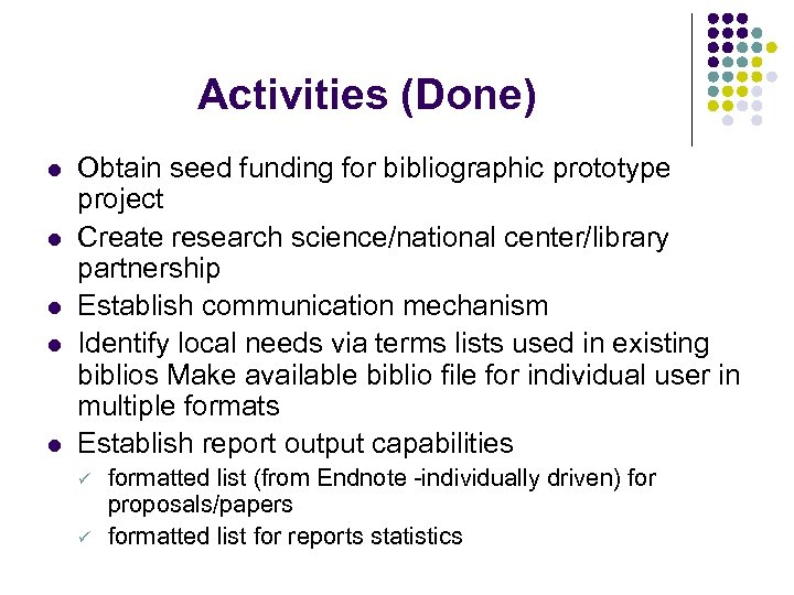 Activities (Done) l l l Obtain seed funding for bibliographic prototype project Create research