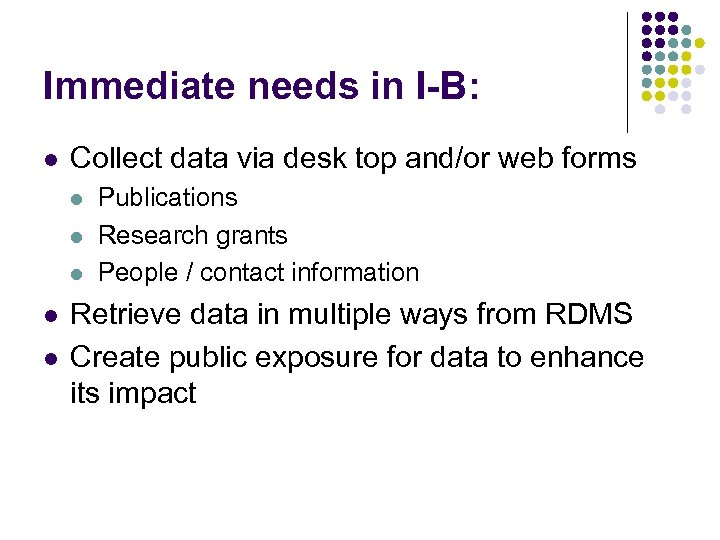 Immediate needs in I-B: l Collect data via desk top and/or web forms l
