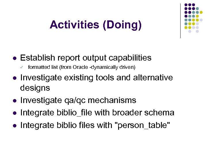 Activities (Doing) l Establish report output capabilities ü l l formatted list (from Oracle