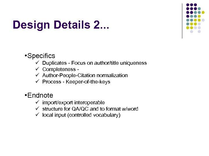Design Details 2. . . • Specifics ü ü Duplicates - Focus on author/title