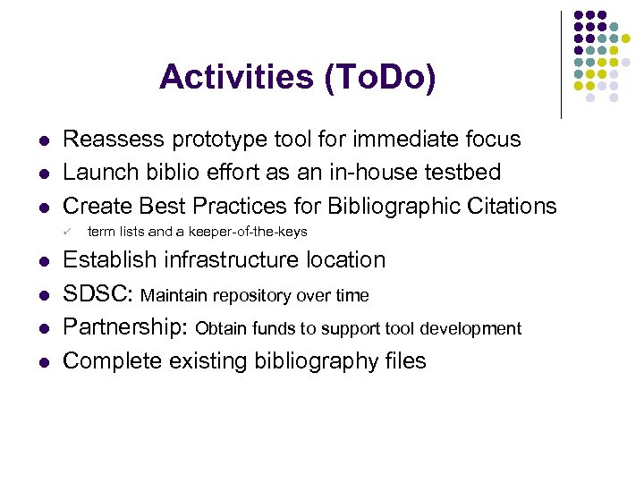 Activities (To. Do) l l l Reassess prototype tool for immediate focus Launch biblio