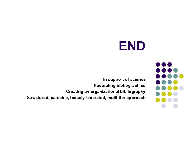 END In support of science Federating bibliographies Creating an organizational bibliography Structured, parsable, loosely