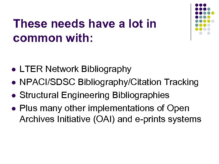 These needs have a lot in common with: l l LTER Network Bibliography NPACI/SDSC
