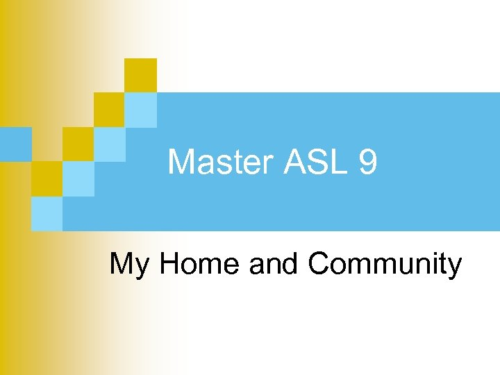 Master ASL 9 My Home and Community