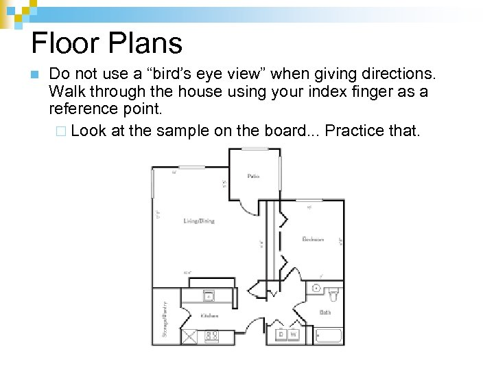 """Floor Plans n Do not use a """"bird's eye view"""" when giving directions. Walk"""