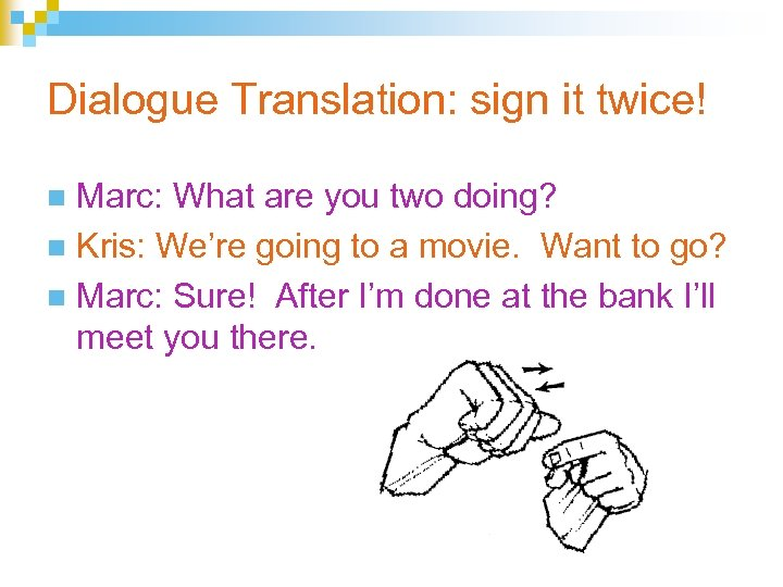 Dialogue Translation: sign it twice! Marc: What are you two doing? n Kris: We're