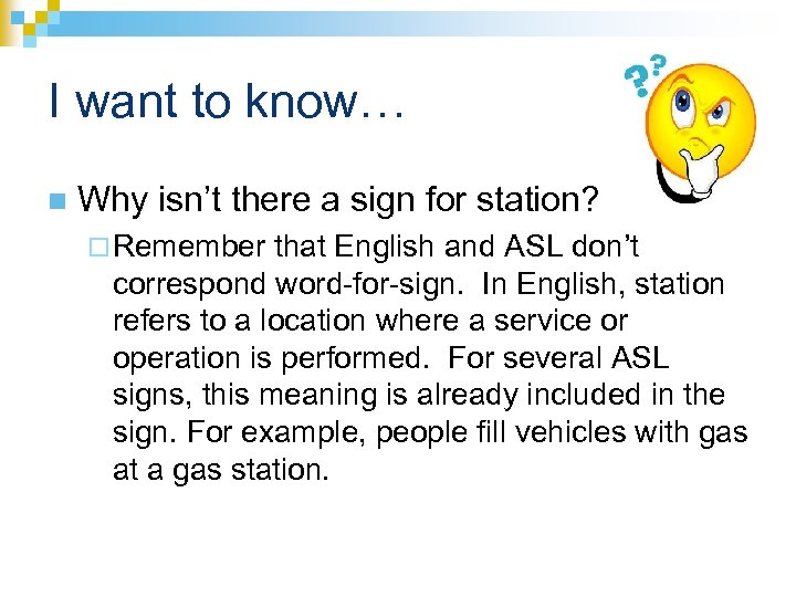 I want to know… n Why isn't there a sign for station? ¨ Remember