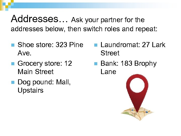 Addresses… Ask your partner for the addresses below, then switch roles and repeat: n