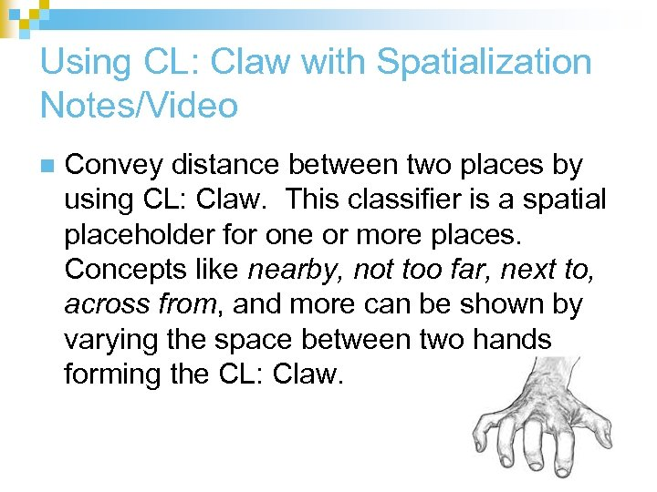 Using CL: Claw with Spatialization Notes/Video n Convey distance between two places by using