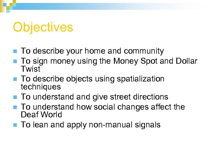 Objectives n n n To describe your home and community To sign money using