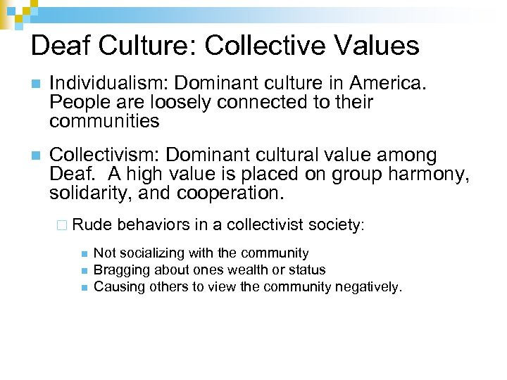Deaf Culture: Collective Values n Individualism: Dominant culture in America. People are loosely connected