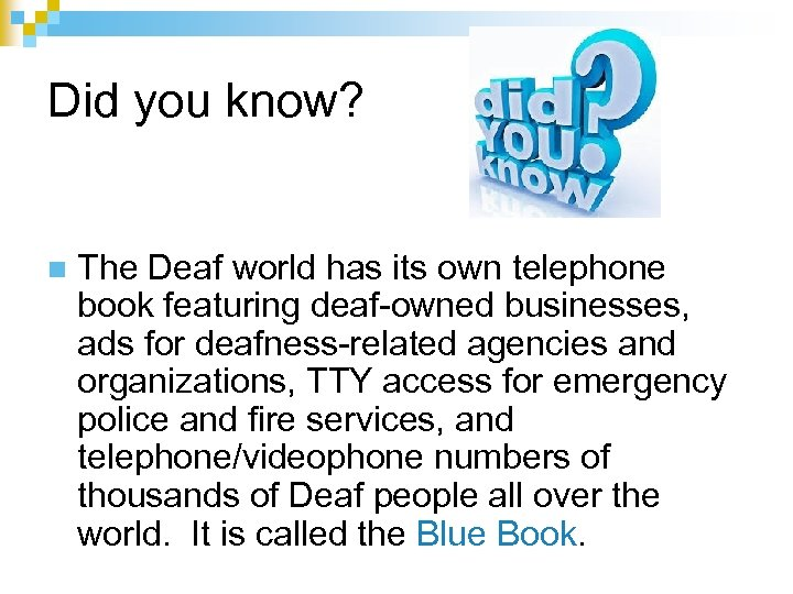 Did you know? n The Deaf world has its own telephone book featuring deaf-owned
