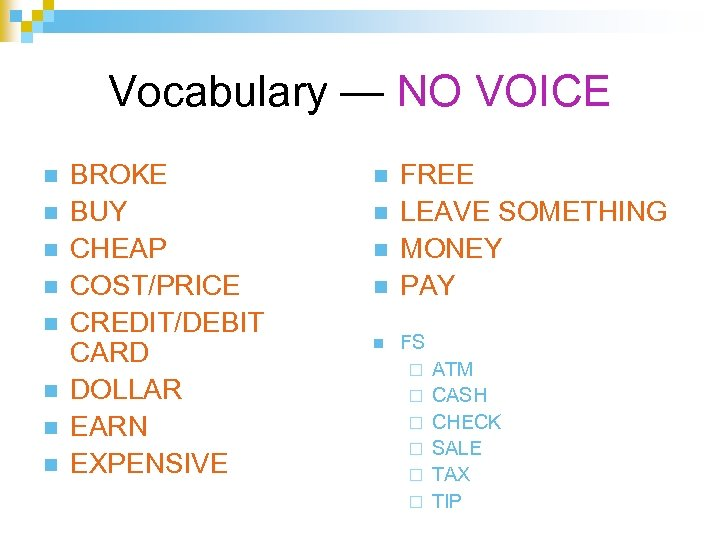 Vocabulary — NO VOICE n n n n BROKE BUY CHEAP COST/PRICE CREDIT/DEBIT CARD