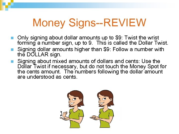 Money Signs--REVIEW n n n Only signing about dollar amounts up to $9: Twist