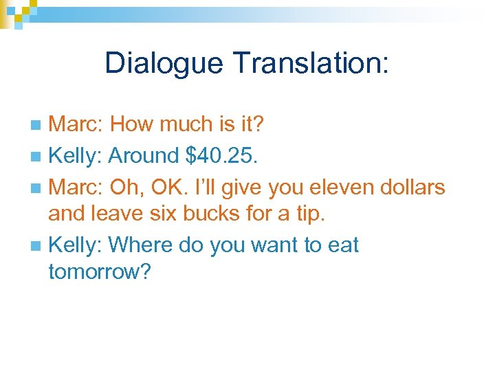 Dialogue Translation: Marc: How much is it? n Kelly: Around $40. 25. n Marc: