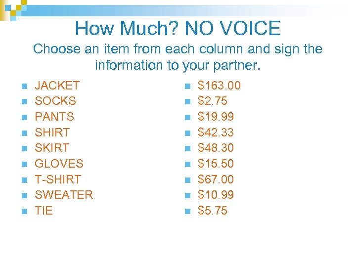 How Much? NO VOICE Choose an item from each column and sign the information