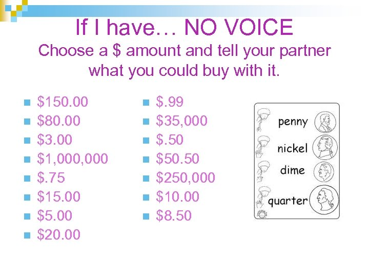 If I have… NO VOICE Choose a $ amount and tell your partner what