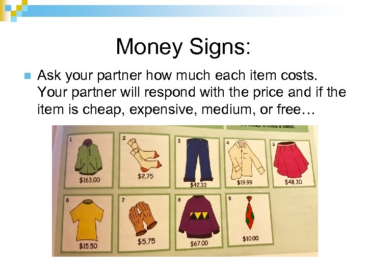 Money Signs: n Ask your partner how much each item costs. Your partner will