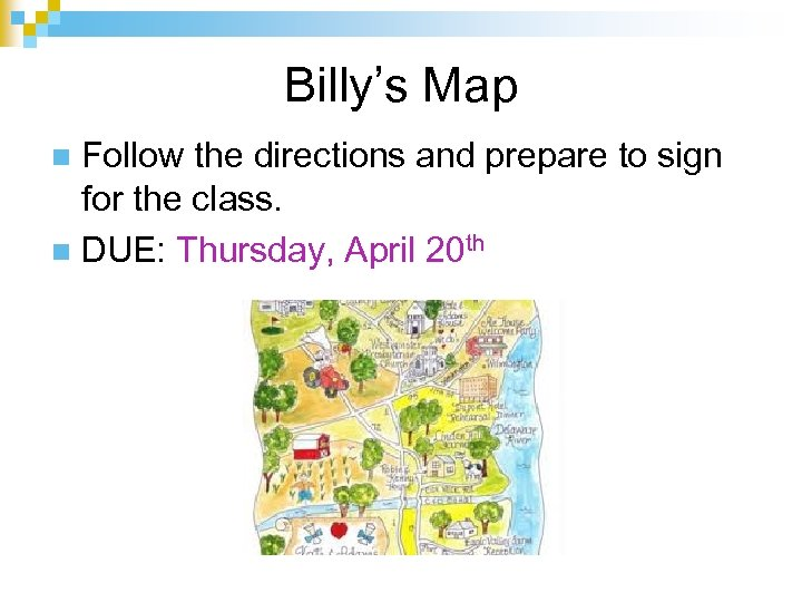 Billy's Map Follow the directions and prepare to sign for the class. n DUE: