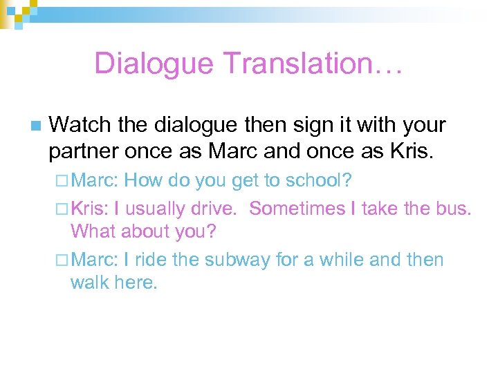 Dialogue Translation… n Watch the dialogue then sign it with your partner once as