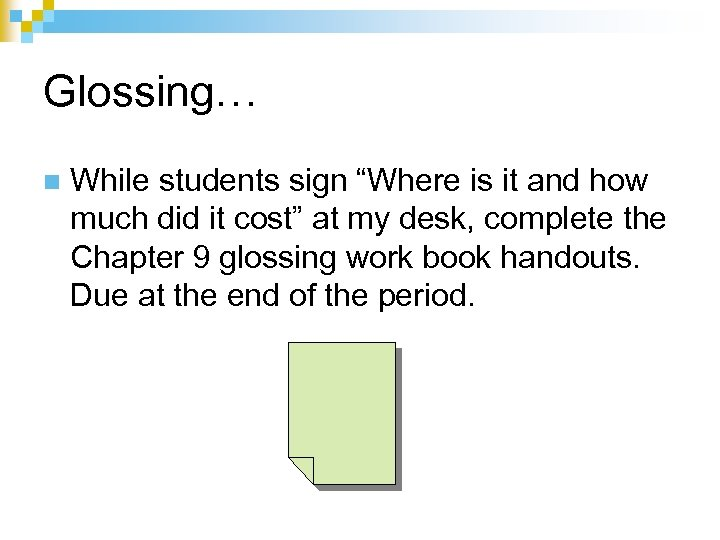 """Glossing… n While students sign """"Where is it and how much did it cost"""""""