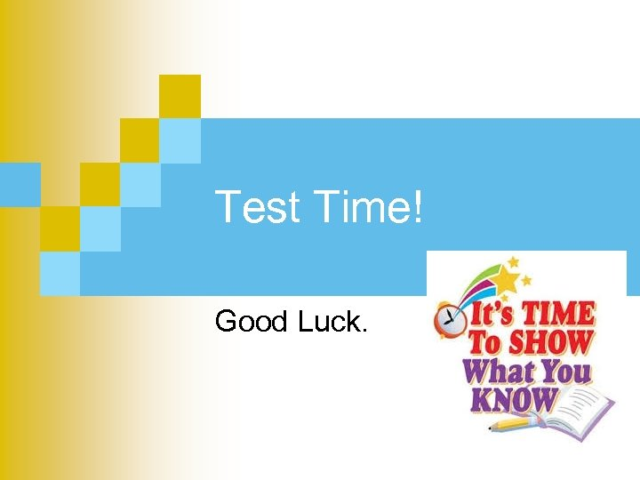 Test Time! Good Luck.