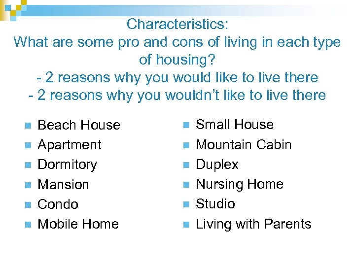 Characteristics: What are some pro and cons of living in each type of housing?