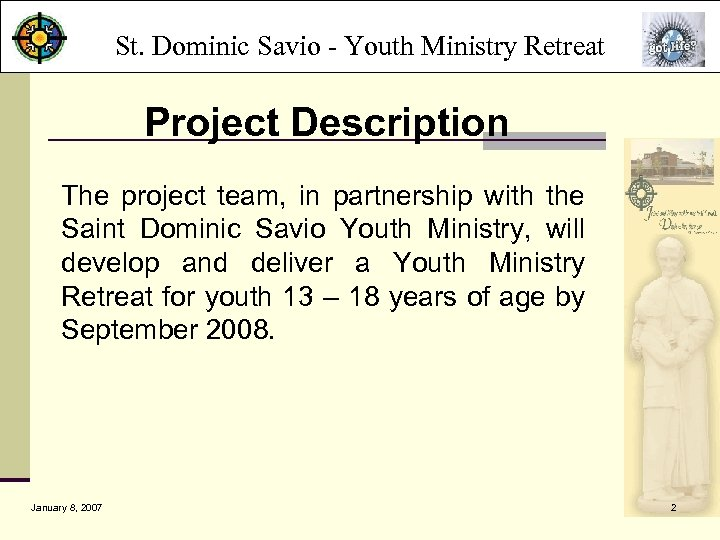 St. Dominic Savio - Youth Ministry Retreat Project Description The project team, in partnership